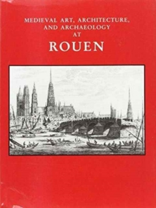 Medieval Art, Architecture and Archaeology at Rouen, Paperback / softback Book