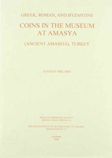 Greek, Roman and Byzantine Coins in the Museum at Amasya (Ancient Amaseia), Turkey, Hardback Book