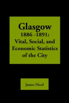 Glasgow 1885-1891 : Vital, Social, and Economic Statistics of the City, Paperback Book