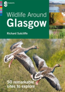 Wildlife Around Glasgow : 50 remarkable sites to explore, Paperback Book