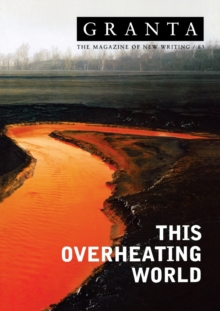 Granta 83 : This Overheating World, Paperback / softback Book