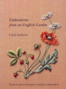 Embroideries from an English Garden : Projects and Techniques in Surface Embroidery, Paperback Book