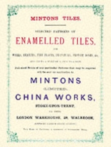 Minton Tiles : Selected Patterns of Enamelled Tiles for Walls, Hearths, Fire Places, Furniture, Flower Boxes, etc., Paperback Book