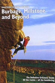 Eastern Edges: North - Burbage, Millstone and Beyond : The Definitive Gritstone Guide.  All the Routes - All the Bouldering, Paperback / softback Book