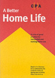 A Better Home Life : a Code of Good Practice for Residential and Nursing Home Care, Paperback Book