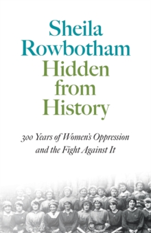 Hidden from History : 300 Years of Women's Oppression and the Fight Against it, Paperback Book