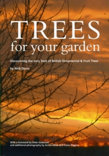 Trees for Your Garden : Discovering the Very Best of British Ornamental and Fruit Trees, Paperback Book