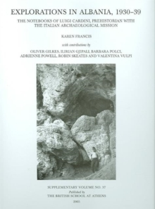 Explorations in Albania, 1930-39 : The notebooks of Luigi Cardini, prehistorian with the Italian Archaeological Mission, Hardback Book
