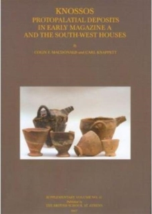 Knossos: Protopalatial Deposits in Early Magazine A and the South-West Houses, Hardback Book
