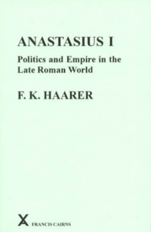 Anastasius I : Politics and Empire in the Late Roman World, Hardback Book