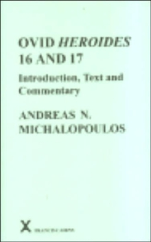 Ovid Heroides 16 and 17 : Introduction, Text and Commentary, Hardback Book