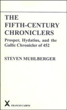 The Fifth-Century Chroniclers : Prosper, Hydatius and the Gallic Chronicle of 452, Paperback Book