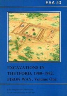 EAA 53: Excavations in Theford 1980-82, Fison Way, Paperback Book