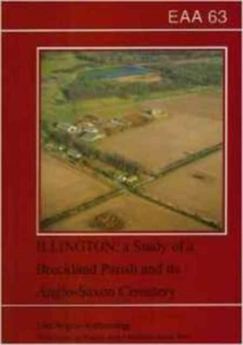 EAA 63: Illington : the Study of a Breckland Parish and its Anglo-Saxon Cemetery ^D, Paperback / softback Book