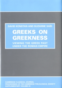 Greeks on Greekness : Viewing the Greek Past Under the Roman Empire, Hardback Book