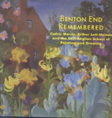 Benton End Remembered : Cedric Morris, Arthur Lett-Haines and the East Anglian Society, Hardback Book
