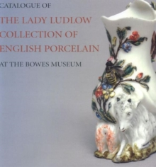 Catalogue of the Lady Ludlow Collection of English Porcelain at the Bowes Museum, Hardback Book
