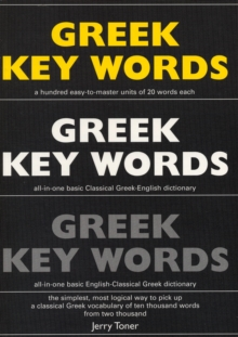 Greek Key Words : Learn Greek Easily: 2, 000 Word Vocabulary Arranged by Frequency in a Hundred Units, with Comprehensive Greek and English Indexes, Paperback Book