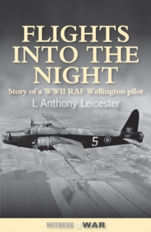 Flights into the Night : Reminiscences of a World War II RAF Wellington Pilot, Paperback Book