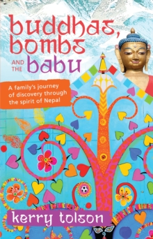 Buddhas, Bombs and the Babu : A Family's Journey of Discovery Through the Spirit of Nepal, Paperback / softback Book