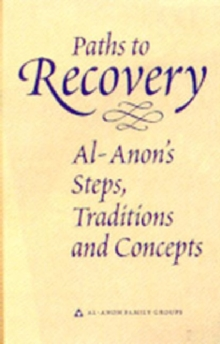 Paths to Recovery : Al-Anon's Steps, Traditions and Concepts, Hardback Book