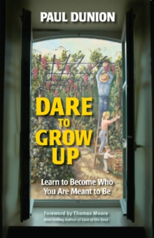 Dare to Grow Up : Learn to Become Who You Are Meant to Be, Paperback / softback Book