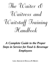 Waiter, Waitress & Waitstaff Training Handbook : A Complete Guide to the Proper Steps in Service for Food & Beverage Employees, Paperback / softback Book