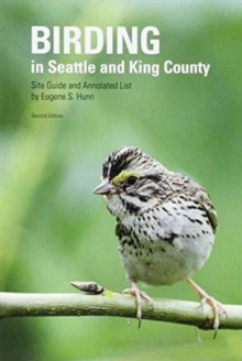 Birding in Seattle and King County : Site Guide and Annotated List, Paperback / softback Book
