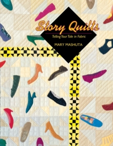 Story Quilts : Telling Your Tale in Fabric, Paperback / softback Book