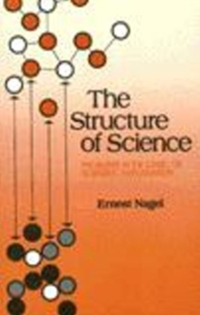 Structure of Science : Problems in the Logic of Scientific Explanation, Paperback / softback Book
