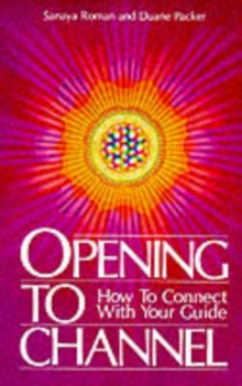 Opening to Channel : How to Connect with Your Guide, Paperback Book