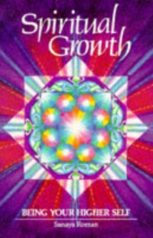 Spiritual Growth : Being Your Higher Self, Paperback Book