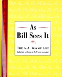 As Bill Sees it : Selected Writings of the Alcoholics Anonymous Co-Founder/B-, Hardback Book