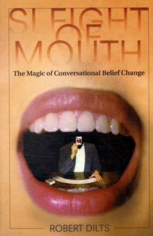 Sleight of Mouth : The Magic of Conversational Belief Change, Paperback Book
