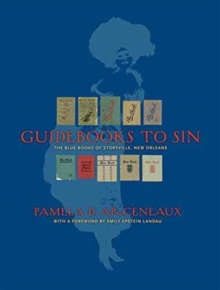 Guidebooks to Sin : The Blue Books of Storyville, New Orleans, Hardback Book