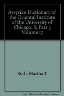 Assyrian Dictionary of the Oriental Institute of the University of Chicago, Volume 17, S, Part 3, Hardback Book