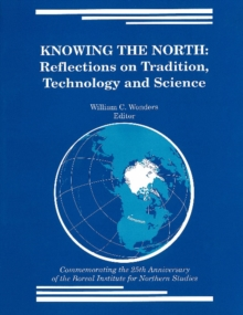 Knowing the North : Reflections on Tradition, Technology and Science, Paperback / softback Book