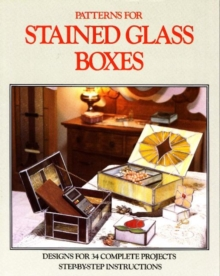 Patterns for Stained Glass Boxes : 34 Full-size Patterns - Step-by-step Assembly Instructions, Paperback Book