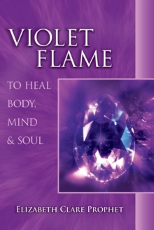 Violet Flame : To Heal Body, Mind and Soul, Paperback Book