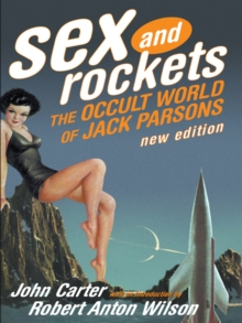 Sex and Rockets : The Occult World of Jack Parsons, Paperback Book