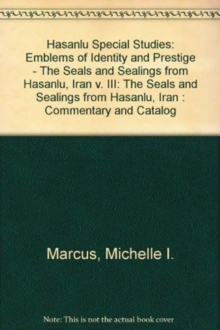Hasanlu Special Studies, Volume III : Emblems of Identity and Prestige--The Seals and Sealings from Hasanlu, Iran, Hardback Book