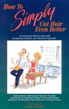 How to Simply Cut Hair Even Better : An Advanced Step-by-Step Guide to Creating Just About Any Hairstyle Imaginable, Paperback / softback Book