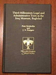 Third-Millennium Legal and Administrative Texts in the Iraq Museum, Baghdad, Hardback Book