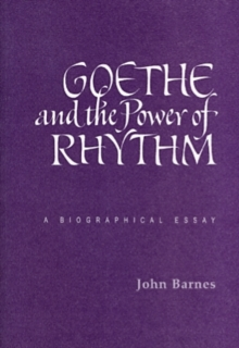 Goethe and the Power of Rhythm : A Biographical Essay, Paperback / softback Book