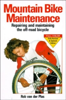 Mountain Bike Maintenance and Repair : Repairing and Maintaining the off-Road Bicycle, Paperback Book