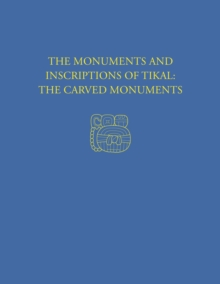 The Monuments and Inscriptions of Tikal--The Carved Monuments : Tikal Report 33A, Hardback Book