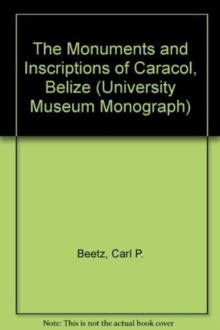 The Monuments and Inscriptions of Caracol, Belize, Hardback Book
