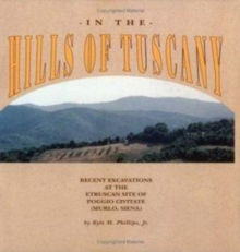 In the Hills of Tuscany : Recent Excavations at the Etruscan Site of Poggio Civitate (Murlo, Siena), Paperback / softback Book
