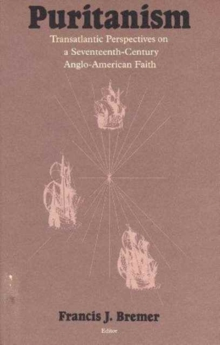 Puritanism : Transatlantic Perspectives on a Seventeenth-century Anglo-American Faith, Hardback Book
