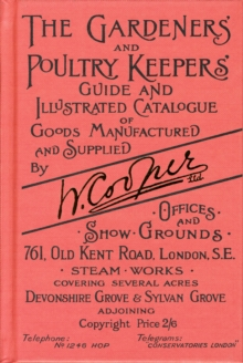 The Gardeners' and Poultry Keepers' Guide : and Illustrated Catalogue of Goods Manufactured and Supplied by W. Cooper Ltd., Hardback Book